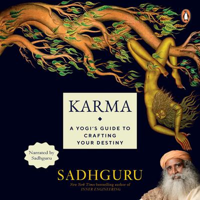 Karma: A Yogi's Guide to Crafting Your Own Destiny: New York Times bestselling author of INNER ENGINEERING Audiobook, by