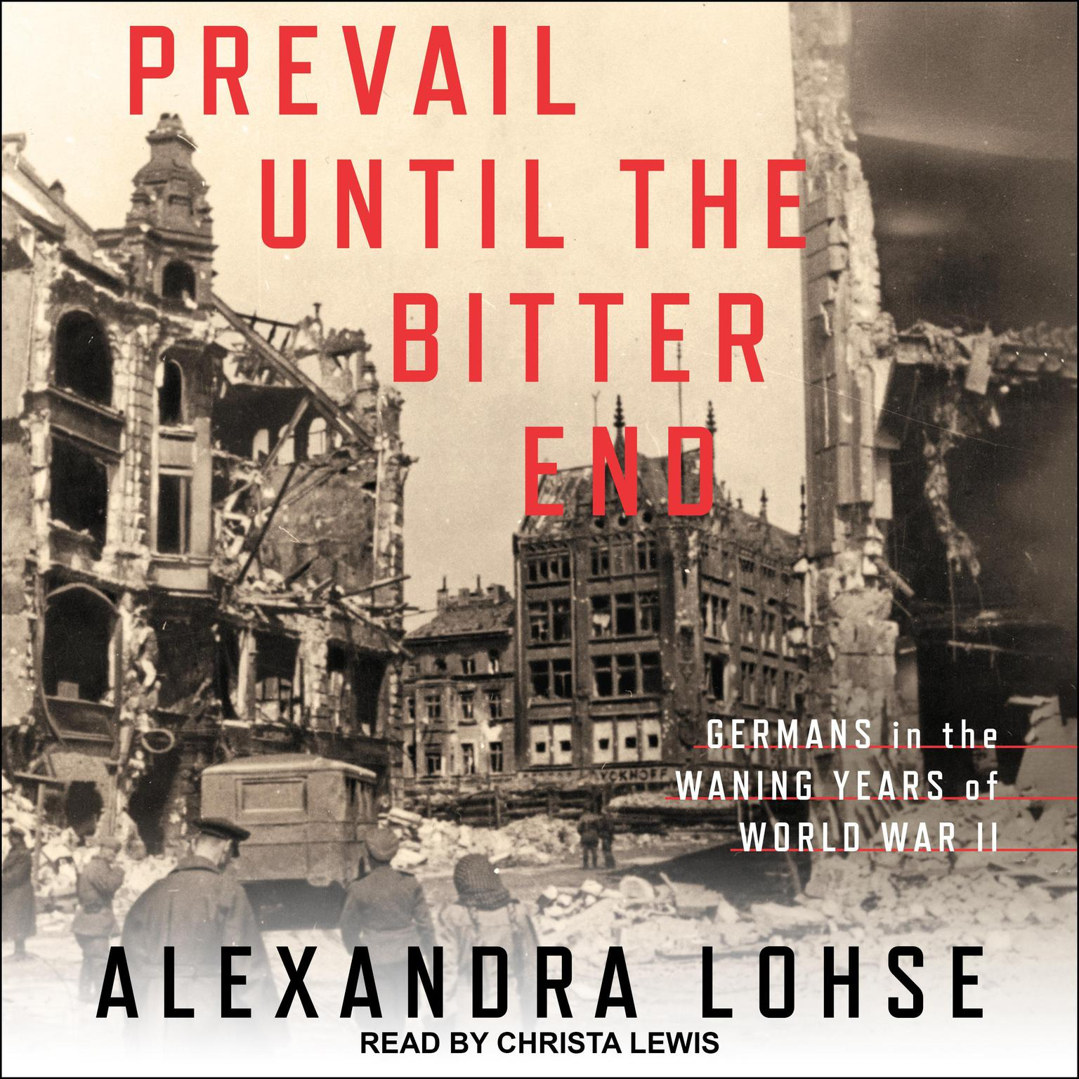 Prevail until the Bitter End: Germans in the Waning Years of World War II Audiobook, by Alexandra Lohse