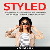Styled: The Ultimate Guide on All Things Fashion, Learn Different Fashion Styles and Tips That Can Help You Look Your Best Every Day!