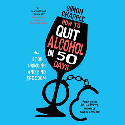 How to Quit Alcohol in 50 Days: Stop Drinking and Find Freedom Audiobook, by Simon Chapple