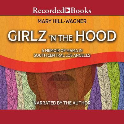 Girlz 'n the Hood: A Memoir of Mama in South Central Los Angeles Audiobook, by Mary Hill-Wagner