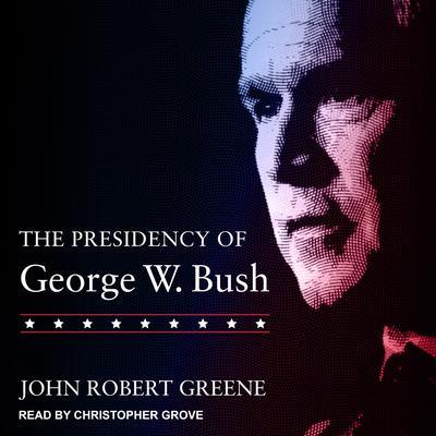 The Presidency of George W. Bush Audiobook, by Robert Greene, John Robert Greene