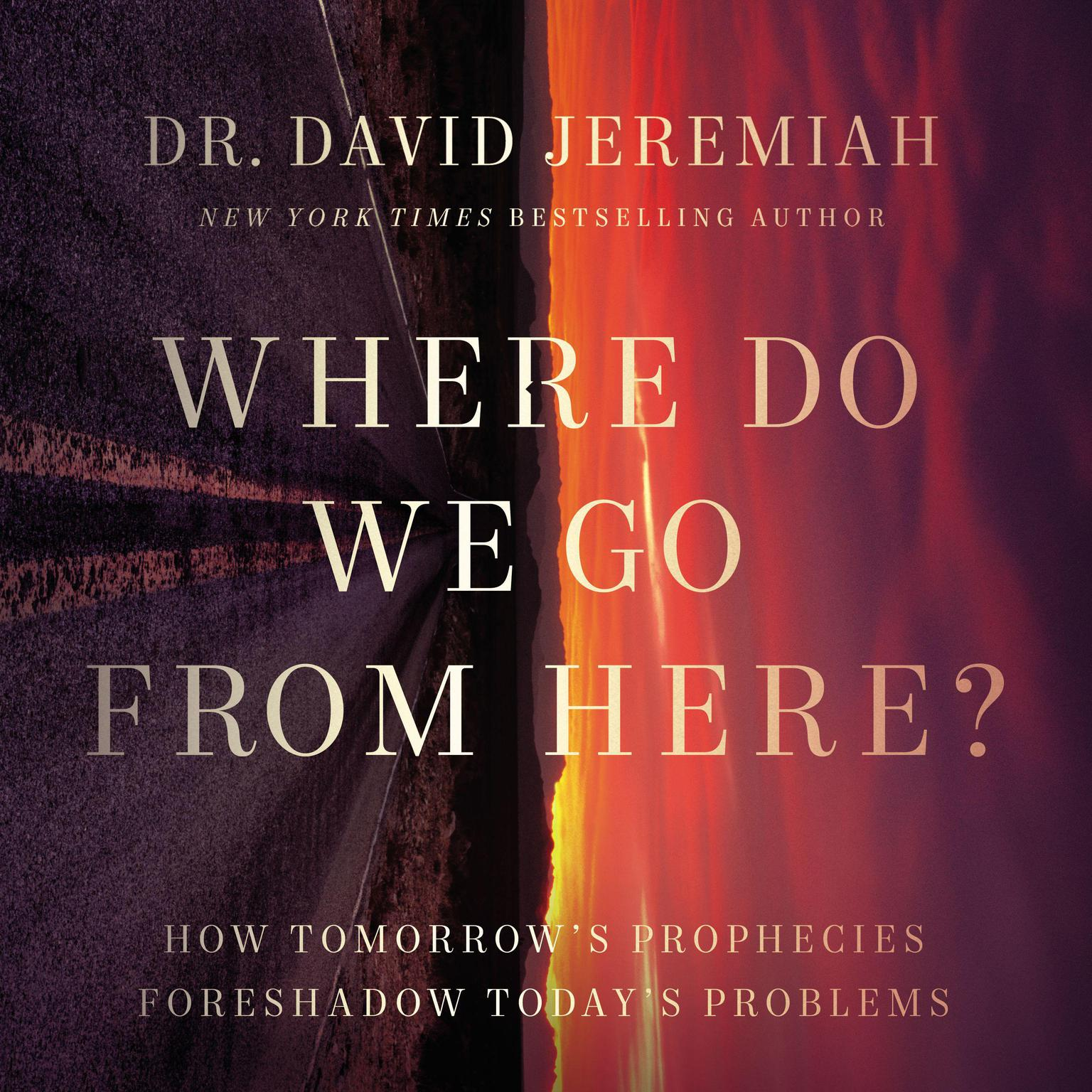 Where Do We Go from Here?: How Tomorrow's Prophecies Foreshadow Today's Problems Audiobook, by David Jeremiah