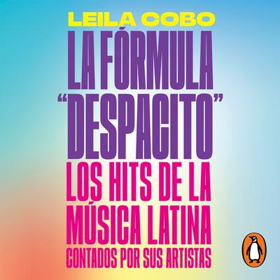 La Fórmula 'Despacito': Los hits de la música latina contados por sus artistas Audiobook, by Leila Cobo