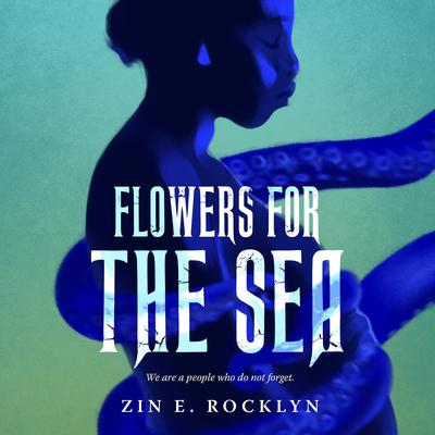 Flowers for the Sea Audiobook, by Zin E. Rocklyn