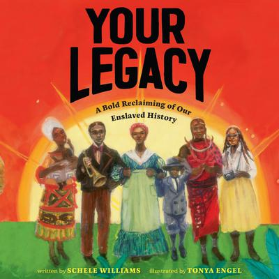 Your Legacy: A Bold Reclaiming of Our Enslaved History Audiobook, by Schele Williams