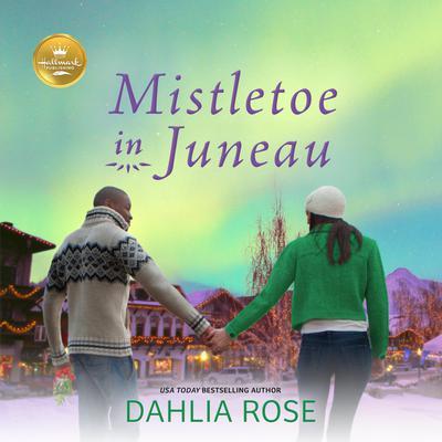 Mistletoe in Juneau: An Alaskan Christmas romance from Hallmark Publishing Audiobook, by Dahlia Rose