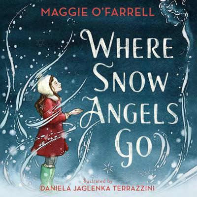 Where Snow Angels Go Audiobook, by Maggie O'Farrell