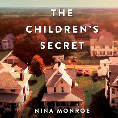 The Children's Secret: A Novel Audiobook, by Nina Monroe