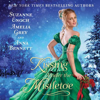 Kissing Under the Mistletoe Audiobook, by Suzanne Enoch, Amelia Grey, Anna Bennett
