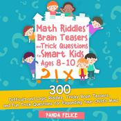 Math Riddles, Brain Teasers and Trick Questions for Smart Kids Ages 8-10
