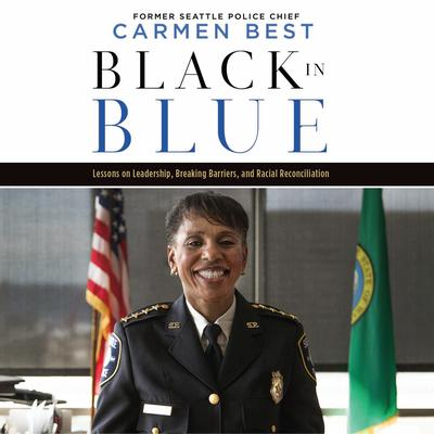 Black in Blue: Lessons on Leadership, Breaking Barriers, and Racial Reconciliation Audiobook, by Carmen Best