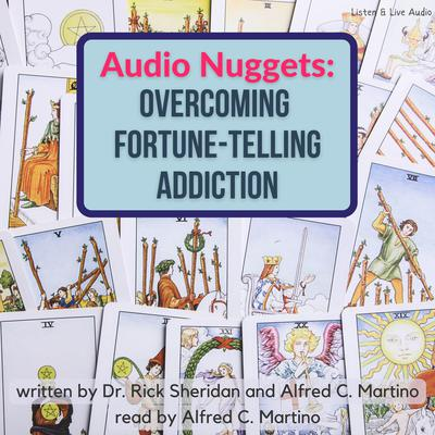 Audio Nuggets: Overcoming Fortune-Telling Addiction Audiobook, by Alfred C. Martino, Rick Sheridan