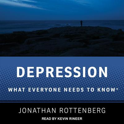 Depression: What Everyone Needs to Know Audiobook, by Jonathan Rottenberg
