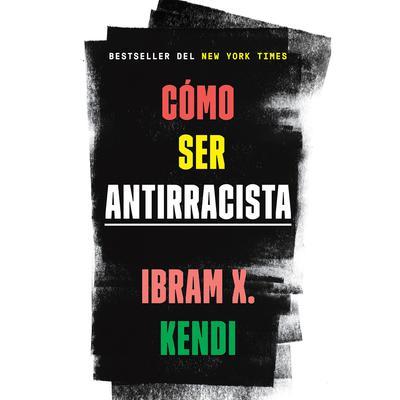 Cómo ser antirracista Audiobook, by Ibram X. Kendi