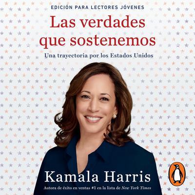 Las verdades que sostenemos: Una Trayectoria por los Estados Unidos (Edición para lectores jóvenes) Audiobook, by Kamala Harris