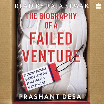 The Biography of a Failed Venture: Decoding Success Secrets from the Blackbox of a Dead Start-Up Audiobook, by Prashant Desai