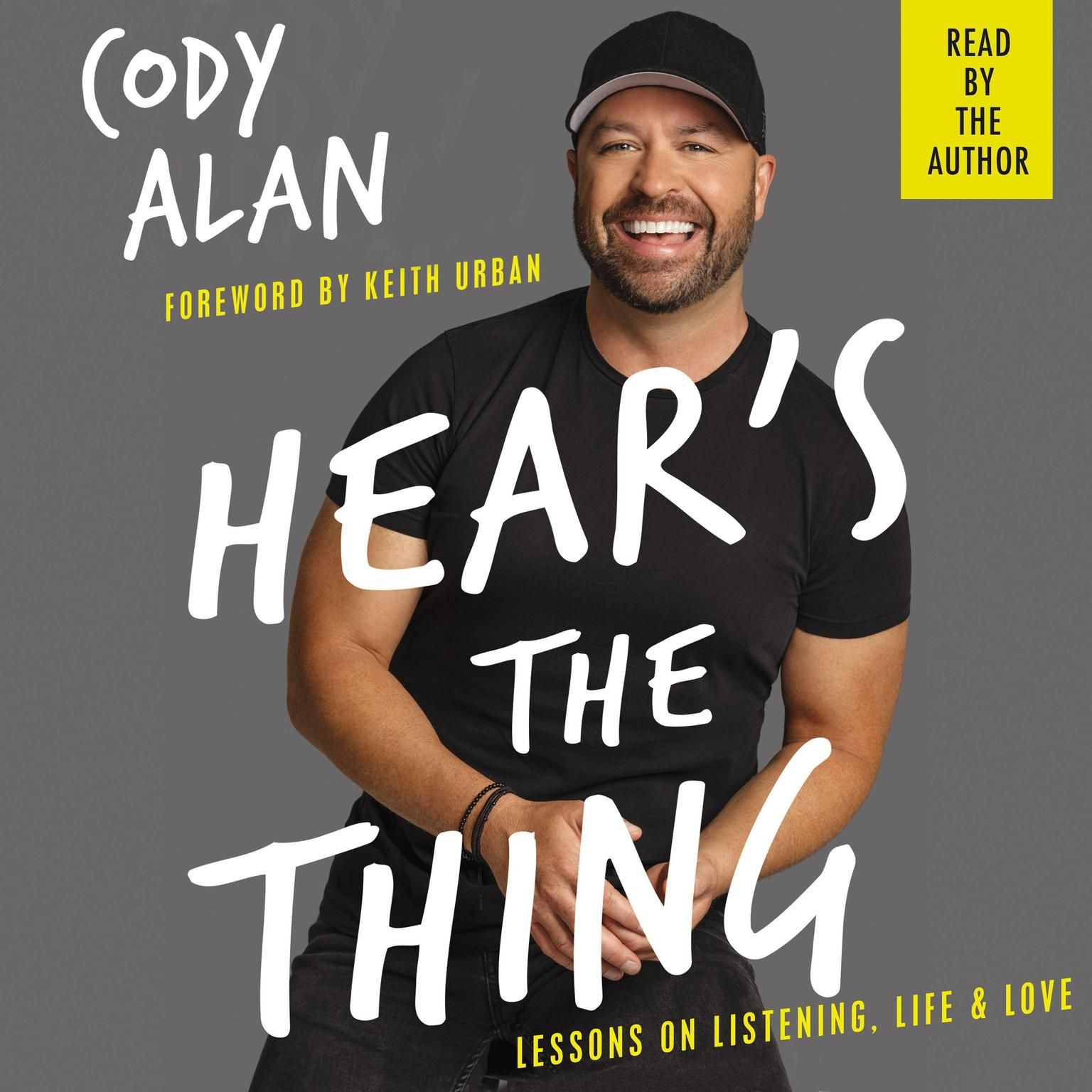 Hears the Thing: Lessons on Listening, Life, and Love Audiobook, by Cody Alan