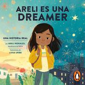 Areli Es Una Dreamer (Areli Is a Dreamer Spanish Edition): Una Historia Real por Areli Morales, Beneficiaria de DACA Audiobook, by Areli Morales