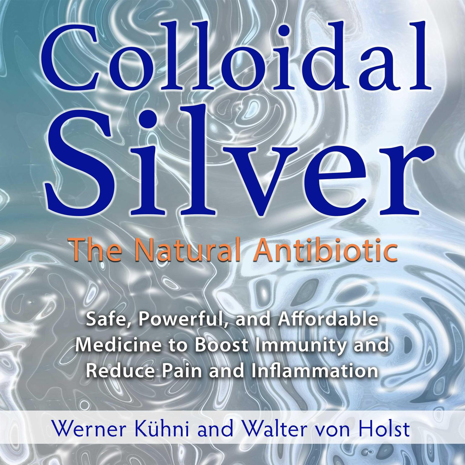Colloidal Silver: The Natural Antibiotic Audiobook, by Walter von Holst