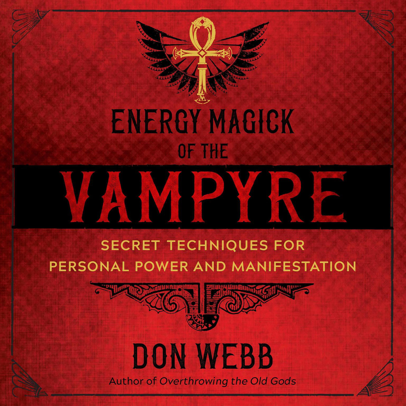 Energy Magick of the Vampyre: Secret Techniques for Personal Power and Manifestation Audiobook, by Don Webb