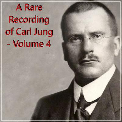 A Rare Recording of Carl Jung - Volume 4 Audiobook, by Carl Jung