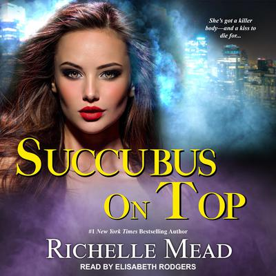 Succubus On Top Audiobook, by Richelle Mead