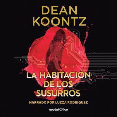 La habitación de los susurros (The Whispering Room) Audiobook, by Dean Koontz