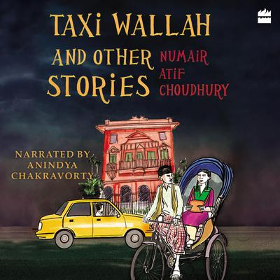 Taxi Wallah and Other Stories Audiobook, by Numair Atif Choudhury