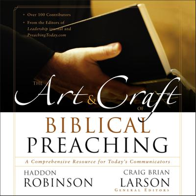 The Art and Craft of Biblical Preaching: A Comprehensive Resource for Today's Communicators Audiobook, by Zondervan
