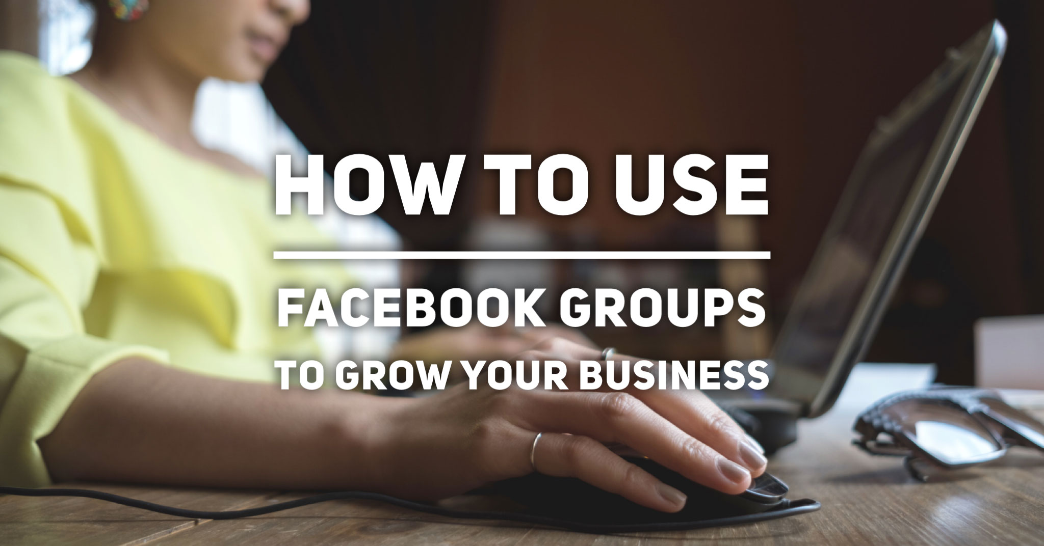 How to Use Facebook Groups for Small Business