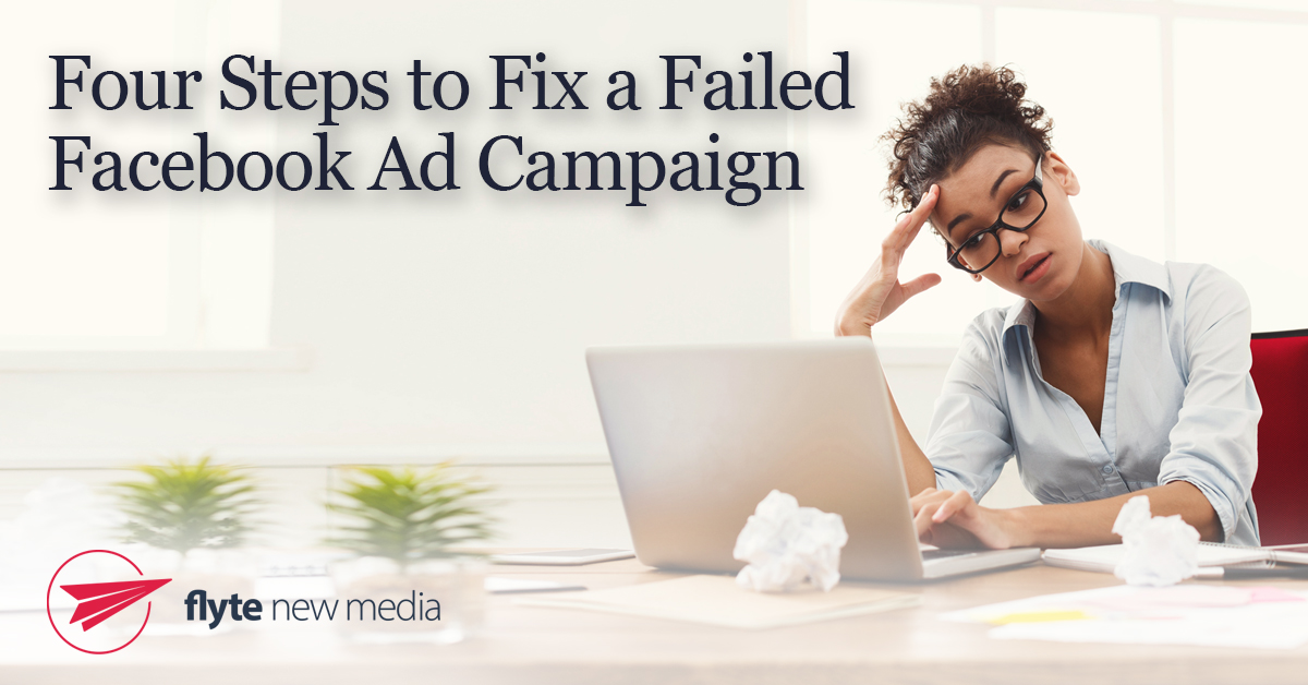 Four Steps to Fix a Failed Facebook Ad Campaign