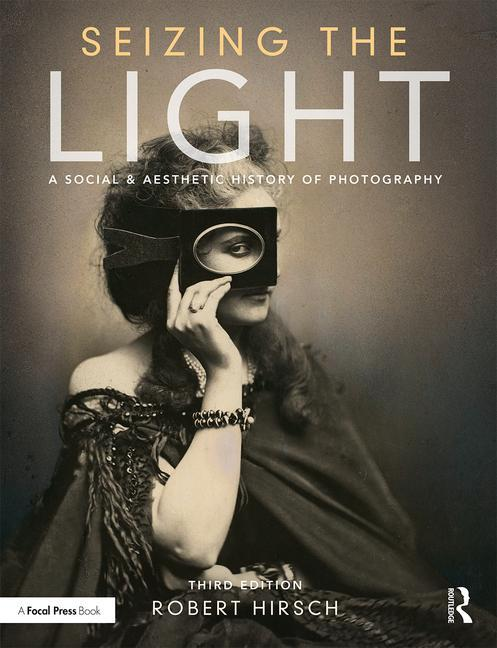 https://www.routledge.com/Seizing-the-Light-A-Social--Aesthetic-History-of-Photography/Hirsch-Hirsch/p/book/9781138944251?utm_source=Routledge&utm_medium=cms&utm_campaign=160701331