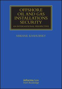 https://www.routledge.com/Offshore-Oil-and-Gas-Installations-Security-An-International-Perspective/Kashubsky/p/book/9780415707305