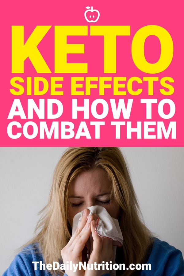 Starting a new diet can cause your body to go through specific changes. The same holds true for the ketogenic diet. Here are keto side effects and how to combat them.