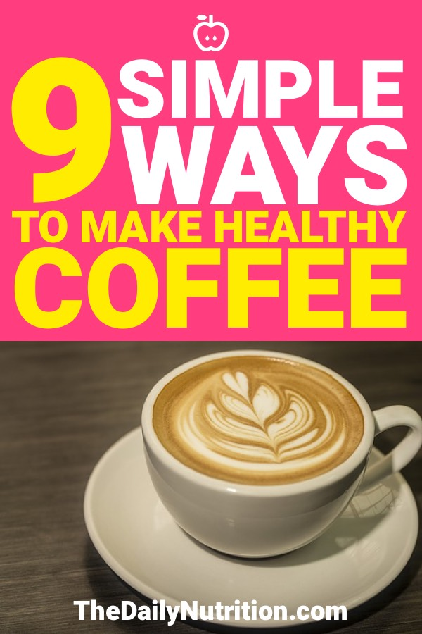 Healthy coffee isn't something you may always think about, but it can be done. Here are 9 ways to make healthy coffee.