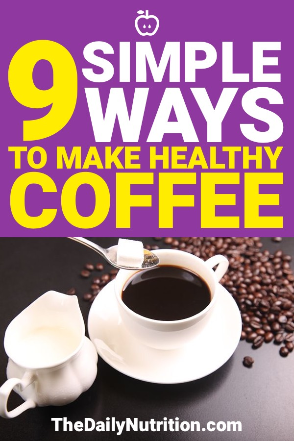 Coffee is a drink that most people need to start their days. Here are 9 ways you can make healthy coffee.