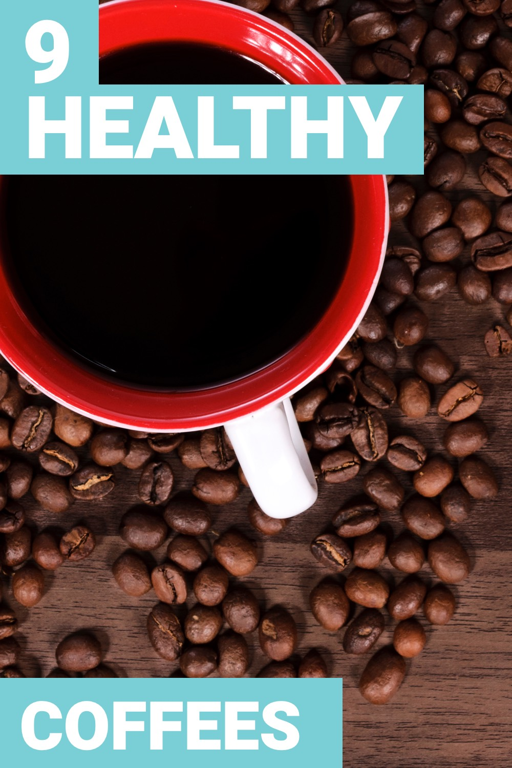 Is coffee healthy? Here are 9 ways to make healthy coffee.