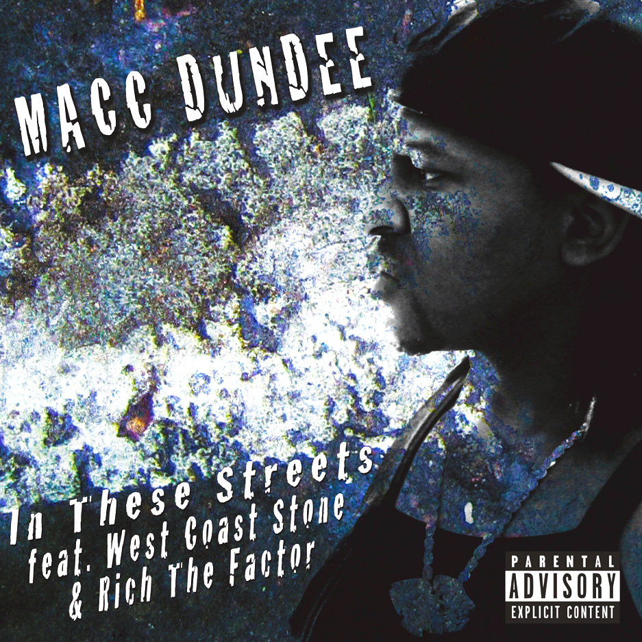 macc-dundee-in-these-streets-feat-rich-the-factor-and-westcoast-stone
