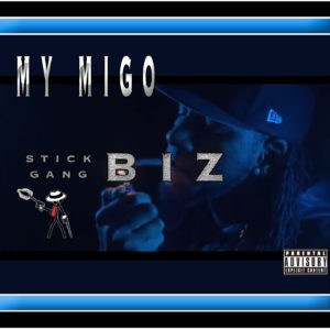 My Migo - by Stickgang Biz