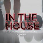 IN THE HOUSE: Raise Your Fitness Baseline At Home