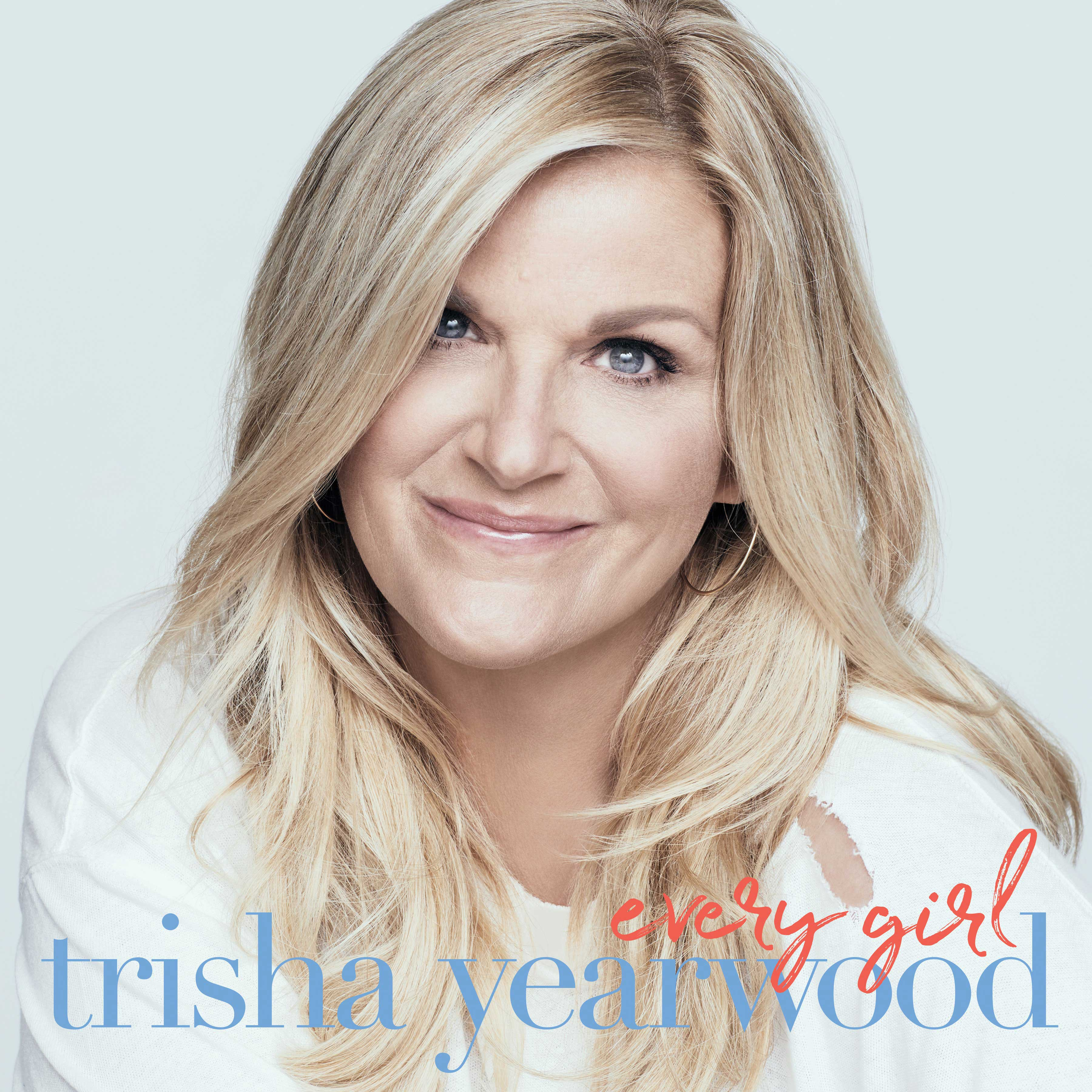 Trisha Yearwood Every Girl Available Now