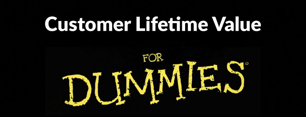 Online store Customer Lifetime Value for dummies