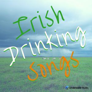 Irish Drinking Songs by Underwater Audio