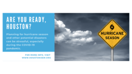 """Are you ready, Houston? Planning for hurricane season and other potential disasters can be stressful, especially during the COVID-19 pandemic. For more info, visit HoustonOEM.org. To the right of this text is a sign that says """"hurricane season"""" in front of a cloudy backdrop."""
