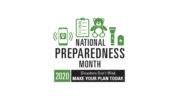 "A logo for National Preparedness Month. It features the name of the month, 2020, and the words ""Disasters Don't Wait, Make Your Plan Today."" at the bottom. At the top are green graphics of a phone ringing, a checklist, a teddy bear, a flashlight and a battery."