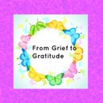 From Grief to Gratitude