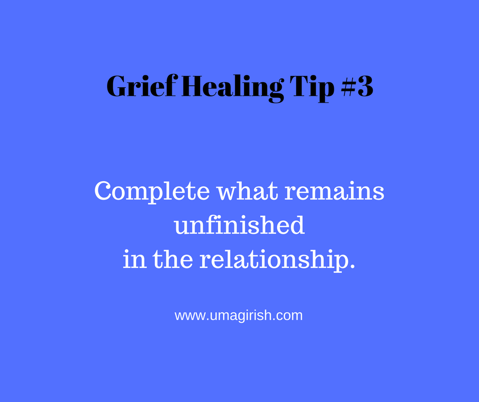 Grief Healing Tip #3: Take Care of Unfinished Emotional Business
