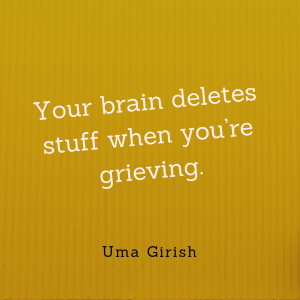 Your brain deletes stuff when you're grieving