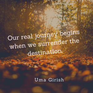 Our real journey begins when we surrender the destination.